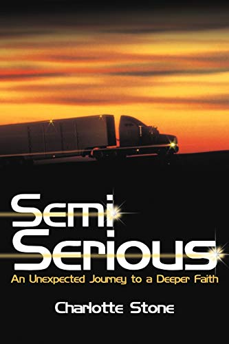 Semi Serious: An Unexpected Journey to a Deeper Faith: Charlotte Stone