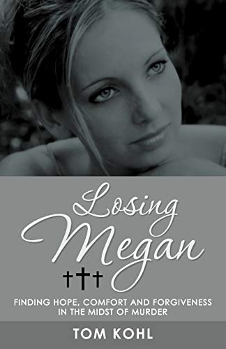 9781449776374: Losing Megan: Finding Hope, Comfort and Forgiveness in the Midst of Murder