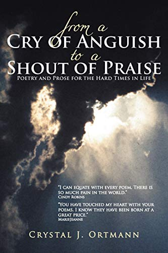 9781449776428: From a Cry of Anguish to a Shout of Praise: Poetry and Prose for the Hard Times in Life