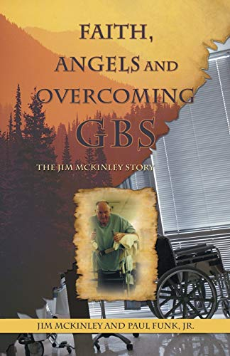 9781449776923: Faith, Angels and Overcoming GBS: The Jim McKinley Story
