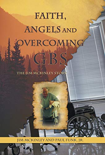 9781449776947: Faith, Angels and Overcoming GBS: The Jim McKinley Story