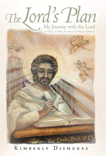 The Lords Plan: My Journey with the Lord a Choice, a Child, an Answer to Prayer, a Witness: ...