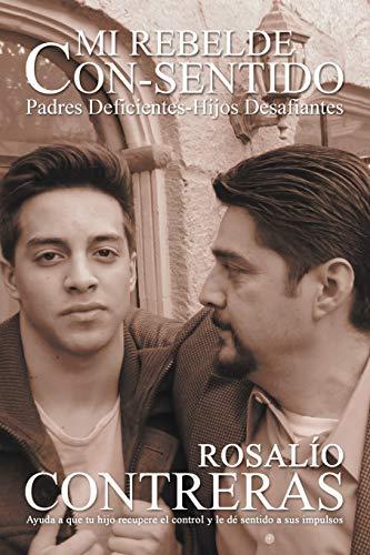 9781449779528: Mi Rebelde Con-Sentido: Padres Deficientes-Hijos Desafiantes