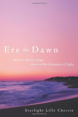 9781449780128: Ere The Dawn: There is always hope; even in the dimmest of light