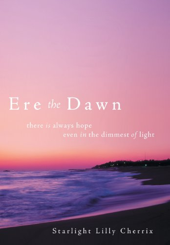 9781449780142: Ere the Dawn: There Is Always Hope; Even in the Dimmest of Light