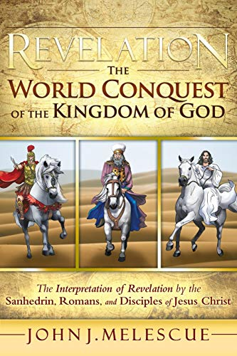 Revelation: The World Conquest of the Kingdom of God: The Interpretation of Revelation by the ...