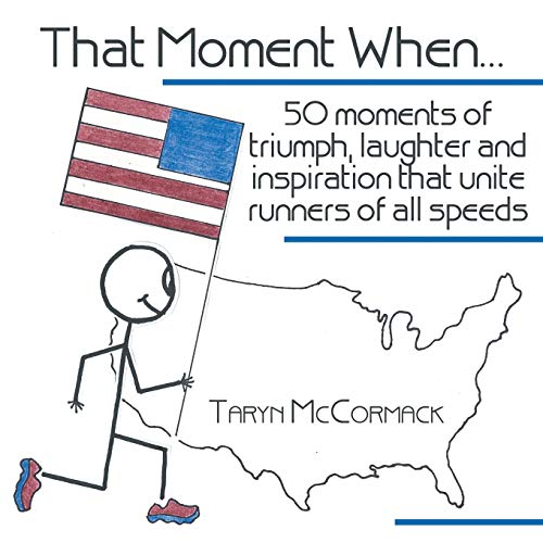 That Moment When.: 50 Moments of Triumph, Laughter and Inspiration That Unite Runners of All Speeds...