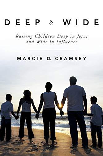 9781449784966: Deep & Wide: Raising Children Deep in Jesus and Wide in Influence