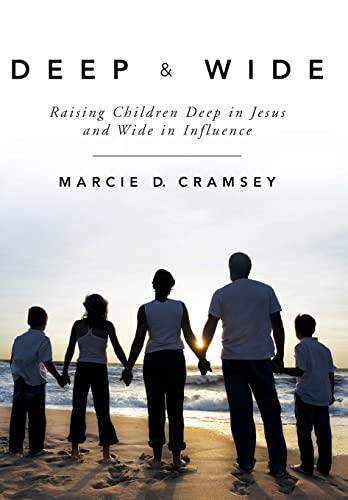 9781449784973: Deep & Wide: Raising Children Deep in Jesus and Wide in Influence