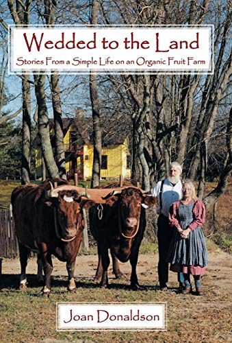 9781449785512: Wedded to the Land: Stories from a Simple Life on an Organic Fruit Farm