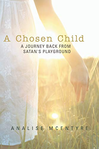 9781449786861: A Chosen Child: A Journey Back from Satan's Playground