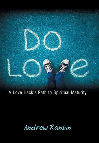 Do Love: A Love Hacks Path to Spiritual Maturity: Andrew Rankin