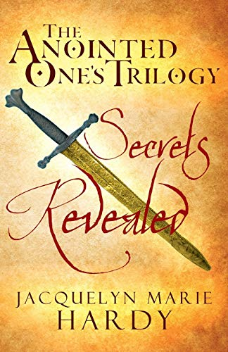 The Anointed Ones Trilogy: Secrets Revealed: Jacquelyn Marie Hardy