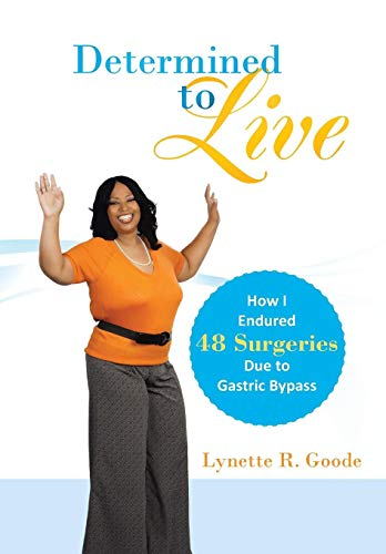9781449787868: Determined to Live: How I Endured 48 Surgeries Due to Gastric Bypass