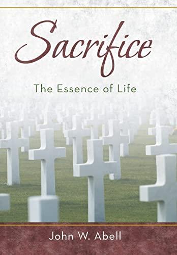 Sacrifice: The Essence of Life: John W. Abell