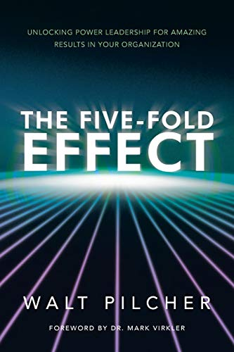 9781449790059: The Five-Fold Effect: Unlocking Power Leadership for Amazing Results in Your Organization