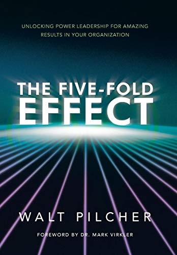 9781449790066: The Five-Fold Effect: Unlocking Power Leadership for Amazing Results in Your Organization