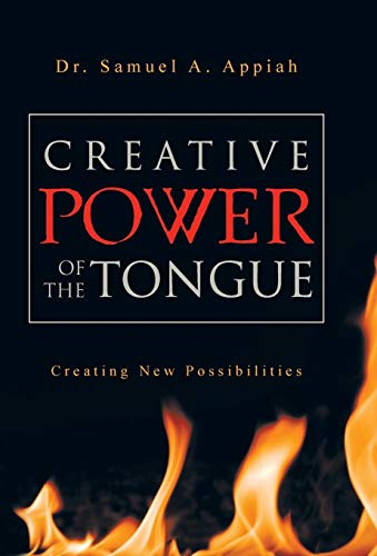 Creative Power of the Tongue: Creating New Possibilities: Samuel A. Appiah