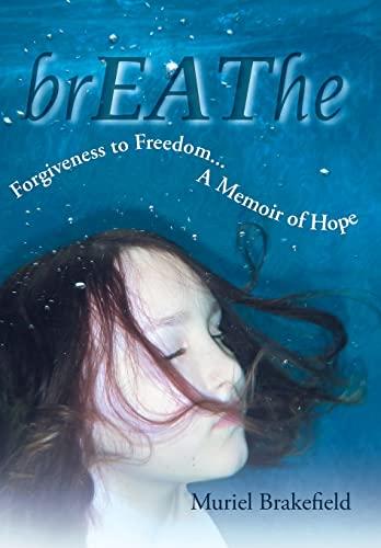 Breathe: Forgiveness to Freedom, a Memoir of Hope: Muriel Brakefield
