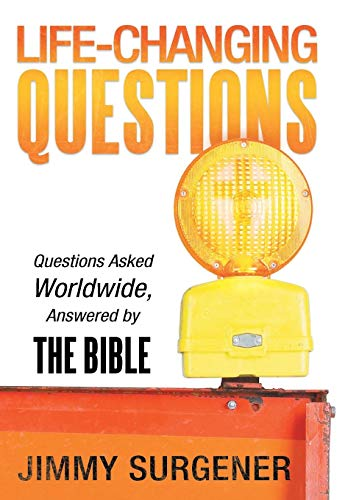 Life-Changing Questions: Questions Asked Worldwide, Answered by: Surgener, Jimmy
