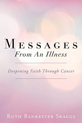 9781449791667: Messages From An Illness: Deepening Faith Through Cancer