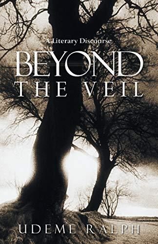Beyond The Veil A Literary Discourse: Udeme Ralph