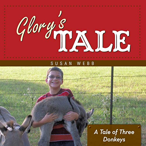 Glorys Tale A Tale of Three Donkeys: Susan Webb