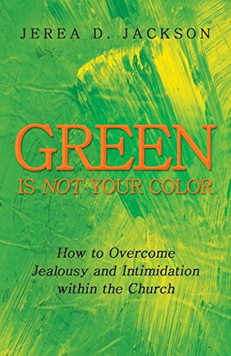 9781449792718: Green Is Not Your Color: How to Overcome Jealousy and Intimidation within the Church