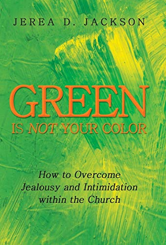 9781449792725: Green Is Not Your Color: How to Overcome Jealousy and Intimidation Within the Church