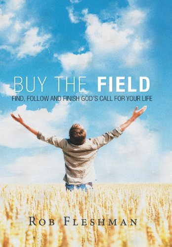 9781449792930: Buy the Field: Find, Follow and Finish God's Call for Your Life