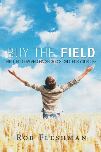 9781449792947: Buy the Field: Find, Follow and Finish God's Call for Your Life
