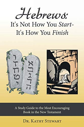 Hebrews Its Not How You Start - Its How You Finish: Dr. Kathy Stewart