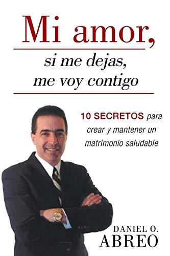 9781449794248: Mi Amor, Si Me Dejas, Me Voy Contigo: 10 Secretos Para Crear y Mantener Un Matrimonio Saludable