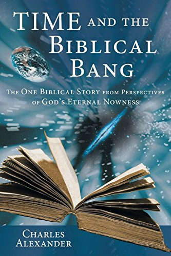 Time and the Biblical Bang: The One Biblical Story from Perspectives of God's Eternal Nowness (9781449794903) by Charles Alexander