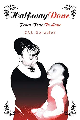 9781449794989: Half-way Done: From Fear to Love