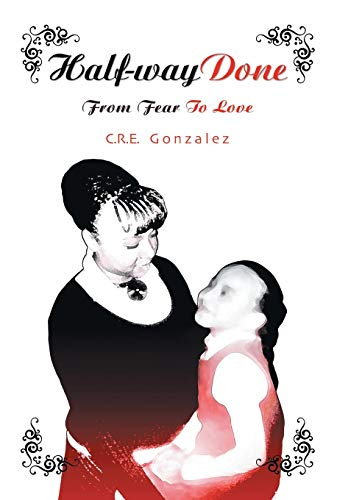 9781449794996: Half-Way Done: From Fear to Love