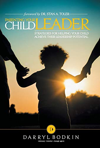 Parenting Your Child Leader: Strategies for Helping Your Child Achieve Their Leadership Potential: ...