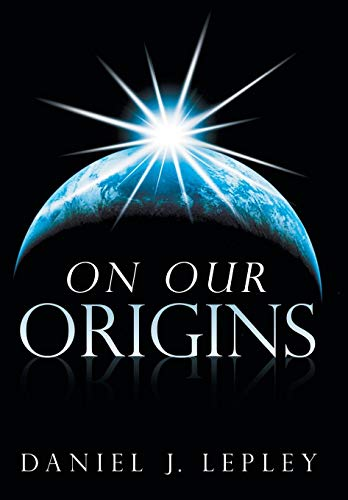 9781449795320: On Our Origins