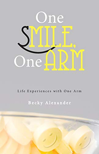 9781449796051: One Smile, One Arm: Life Experiences with One Arm