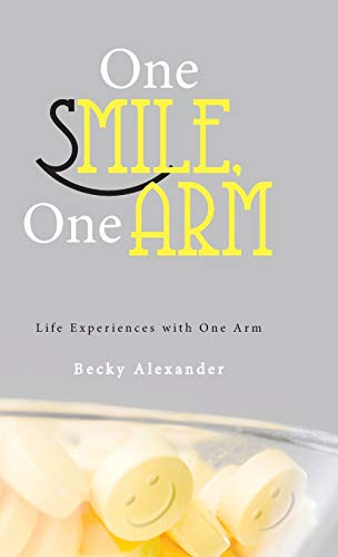 9781449796068: One Smile, One Arm: Life Experiences with One Arm