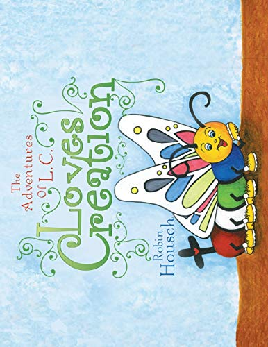 Loves Creation: The Adventures of L. C.: Robin Housch