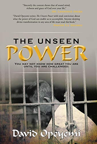 The Unseen Power: You May Not Know What You Are Worth Until You Are Challenged: David Opeyemi