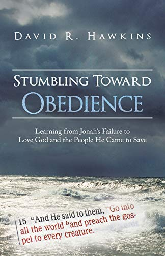 Stumbling Toward Obedience Learning from Jonahs Failure to Love God and the People He Came to Save:...