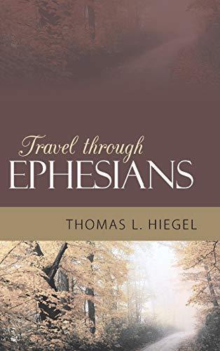 Travel Through Ephesians: Thomas L. Hiegel
