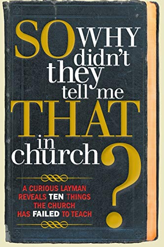 9781449799601: So, Why Didn't They Tell Me That in Church?