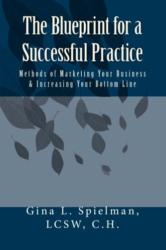 9781449902186: The Blueprint for a Successful Practice: Methods of Marketing Your Business & Increasing Your Bottom Line