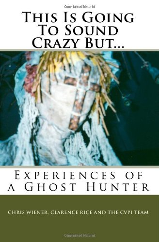 9781449902476: This Is Going To Sound Crazy But...: Experiences of a Ghost Hunter