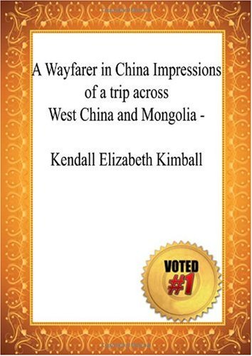 9781449903848: A Wayfarer in China Impressions of a trip across West China and Mongolia - Kendall Elizabeth Kimball