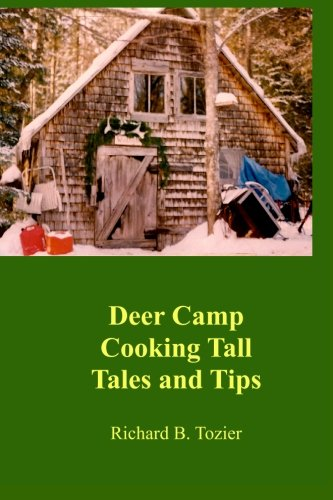 Deer Camp Cooking Tall Tales and Tips: Richard B. Tozier*