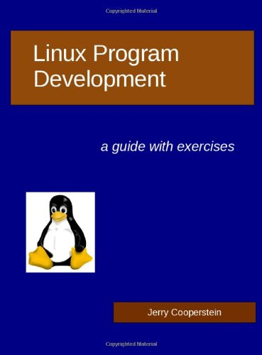 Linux Program Development: a guide with exercises: Cooperstein, Dr Jerry